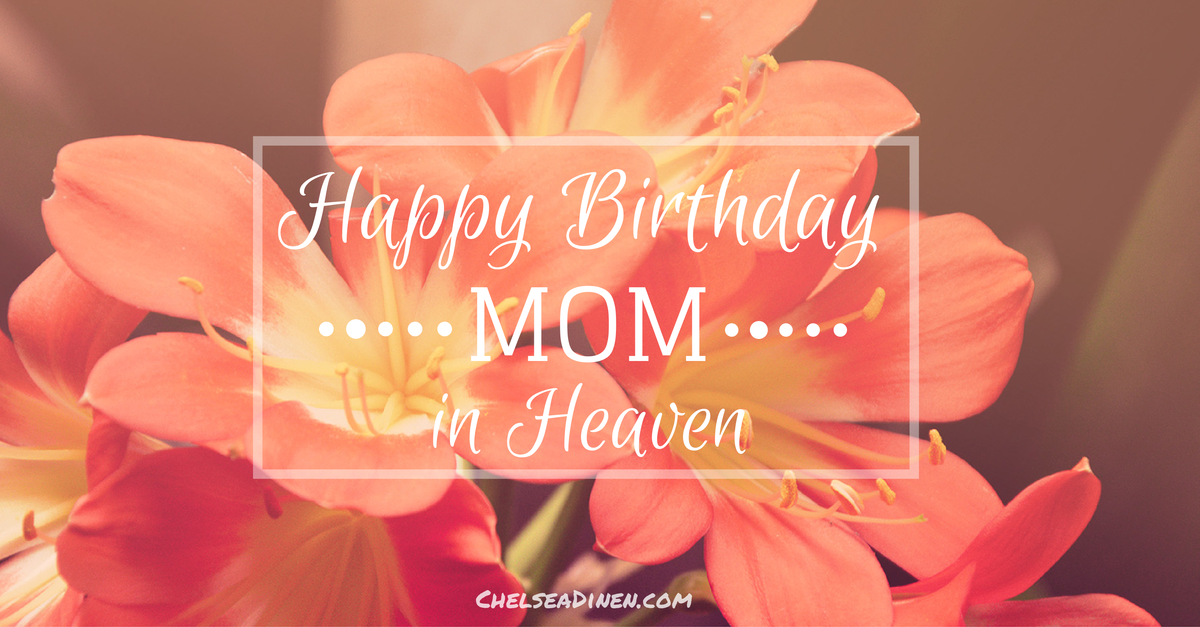 Happy Birthday Mom In Heaven Chelsea Dinen