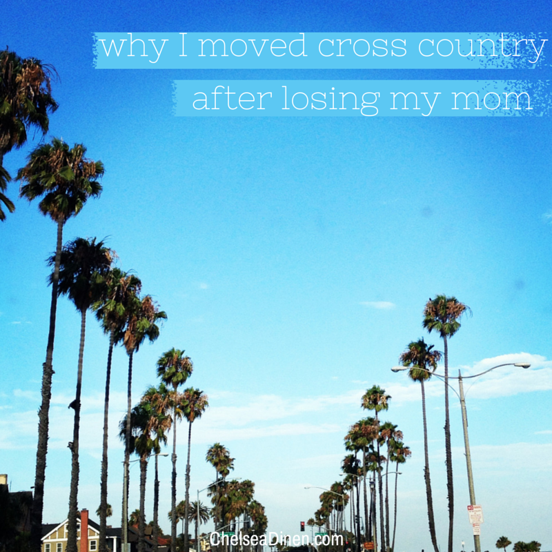 Why I moved cross country after losing my mom | via ChelseaDinen.com