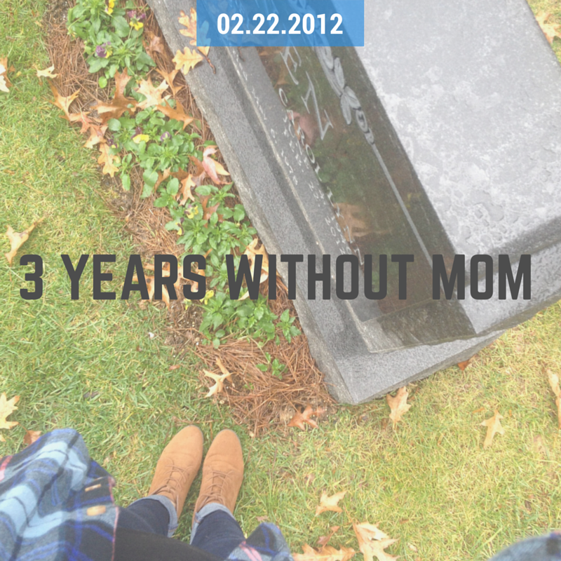 3 Years Without Mom | Chelsea Dinen