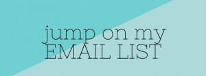 Jump on my email list