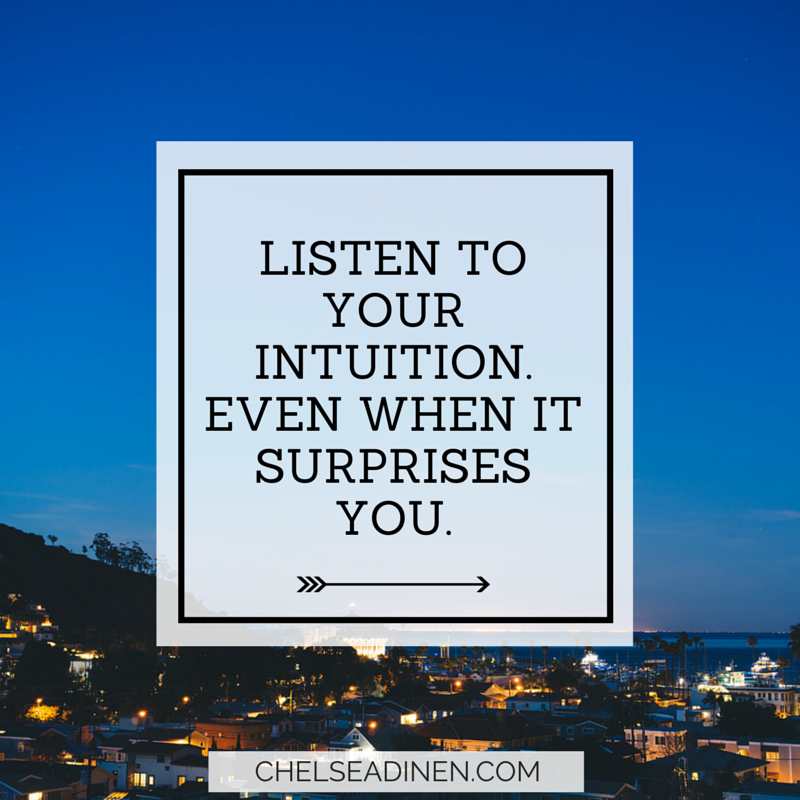 Listen to your intuition | ChelseaDinen.com