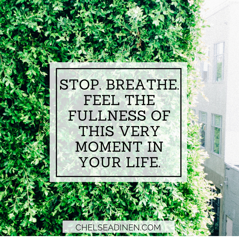 Feel the fullness of the present moment | ChelseaDinen.com