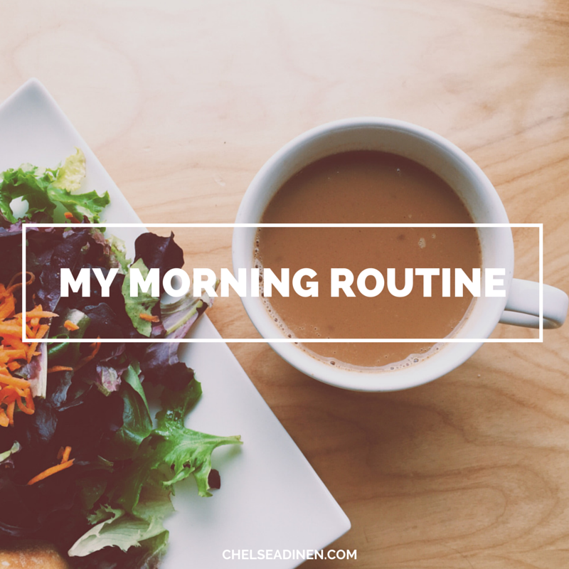 My Morning Routine | ChelseaDinen.com