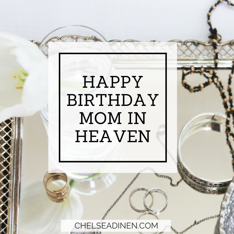 Happy Birthday Mom in Heaven | Chelsea Dinen