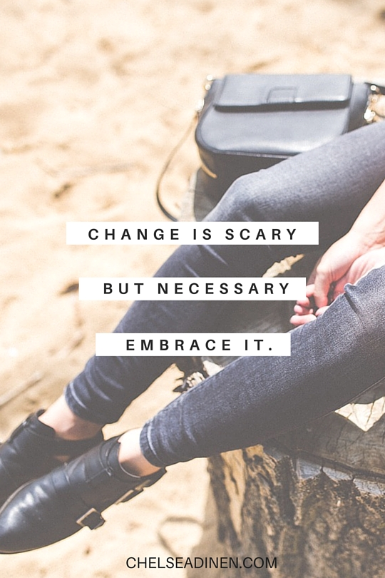 Change is scary, but necessary. Embrace it | ChelseaDinen.com