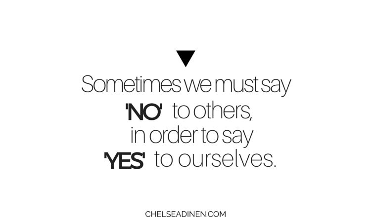 Sometimes we must say no to others in order to say yes to ourselves | ChelseaDinen.com