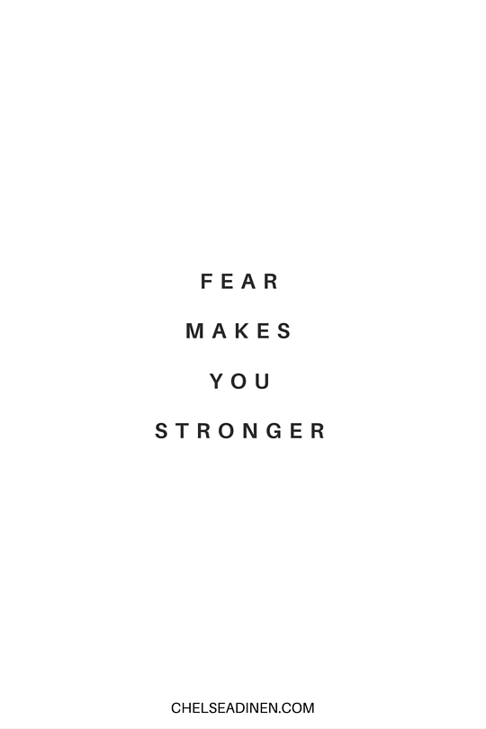 Fear makes you stronger | ChelseaDinen.com