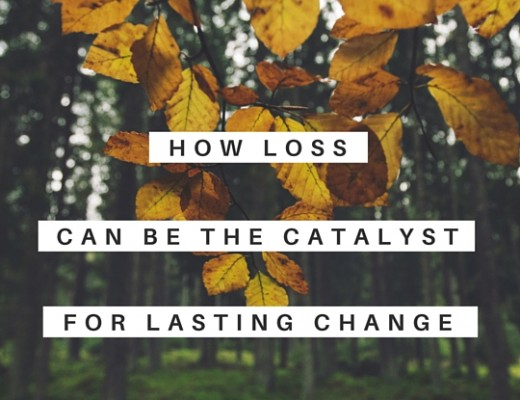 How loss can be the catalyst for lasting change | ChelseaDinen.com