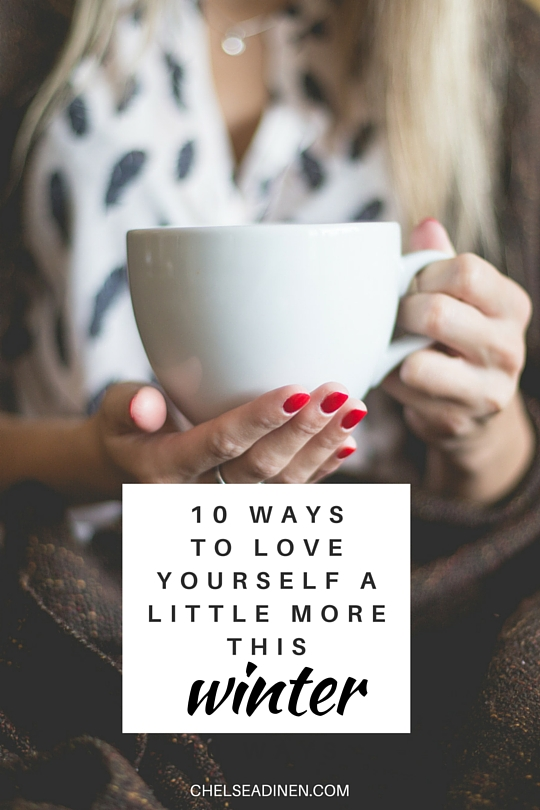10 ways to love yourself a little more this winter | ChelseaDinen.com