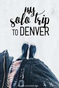 My solo trip to Denver | ChelseaDinen.com