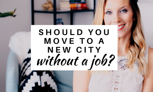 Should You Move To A New City Without A Job | ChelseaDinen.com