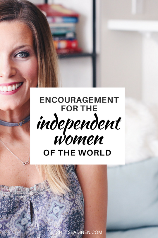 Encouragement for Independent Women | ChelseaDinen.com