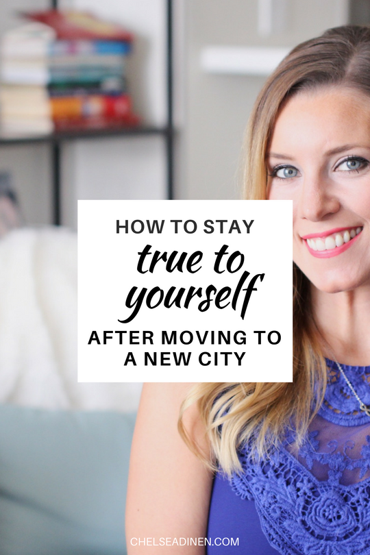 How to Stay True to Yourself After Moving to a New City | ChelseaDinen.com