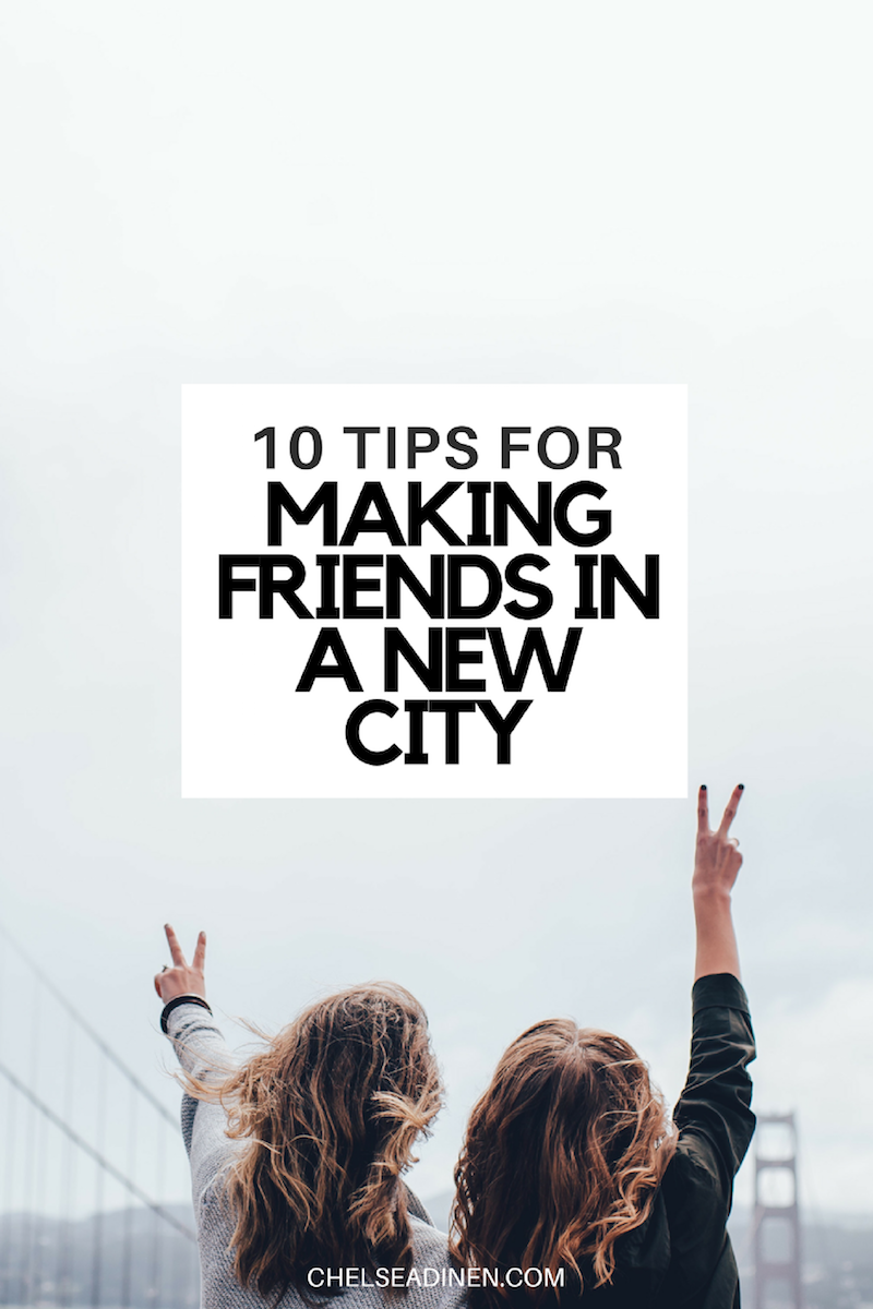 10 Tips for Making Friends in a New City | ChelseaDinen.com